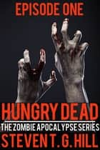 Hungry Dead: Episode 1 - The Zombie Apocalypse Series ebook by Steven T. G. Hill
