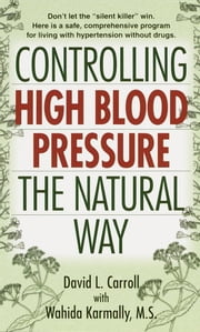 Controlling High Blood Pressure the Natural Way ebook by David Carroll, Wahida S. Karmally