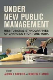 Under New Public Management - Institutional Ethnographies of Changing Front-Line Work ebook by Alison I. Griffith,Dorothy E. Smith