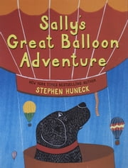 Sally's Great Balloon Adventure ebook by Stephen Huneck