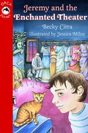Jeremy and the Enchanted Theater ebook by Becky Citra,Jessica Milne