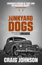Junkyard Dogs - A captivating instalment of the best-selling, award-winning series - now a hit Netflix show! ebook by Craig Johnson