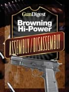 Gun Digest Hi-Power Assembly/Disassembly Instructions ebook by J.B. Wood