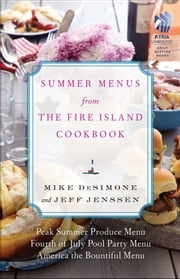 Summer Menus from The Fire Island Cookbook ebook by Mike DeSimone,Jeff Jenssen