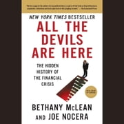 All the Devils Are Here - The Hidden History of the Financial Crisis audiobook by Bethany McLean, Joe Nocera