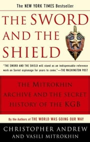The Sword and the Shield: The Mitrokhin Archive and the Secret History of the KGB ebook by Andrew, Christopher