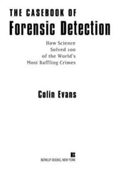 The Casebook of Forensic Detection - How Science Solved 100 of the World's Most Baffling Crimes ebook by Colin Evans