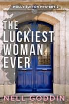 The Luckiest Woman Ever ebook by Nell Goddin