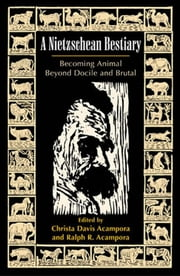 A Nietzschean Bestiary - Becoming Animal Beyond Docile and Brutal ebook by Christa Davis Acampora,Ralph R. Acampora,Babette Babbich,Debra Bergoffen,Thomas H. Brobjer,Daniel Conway,Brian Crowley,Brian Domino,Peter Groff,Jennifer Ham,Lawrence Hatab,Kathleen Marie Higgins,Vanessa Lemm, is Professor of Philosophy at the University of New South Wales, Australia.,Paul S. Loeb,Nickolas Pappas,Richard Perkins,Gerd Schank,Alan D. Schrift,Gary Shapiro,Tracey Stark,Charles S. Taylor,Jami Weinstein,Martha Kendal Woodruff