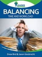 Balancing Time and Workload ebook by Andrew Bird