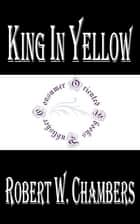King in Yellow ebook by Robert W. Chambers
