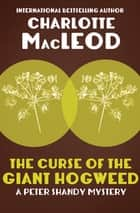 The Curse of the Giant Hogweed ebook by Charlotte MacLeod