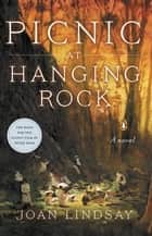Picnic at Hanging Rock - A Novel ebook by Joan Lindsay