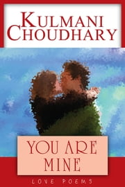 You Are Mine - Love Poems ebook by Kulmani Choudhary