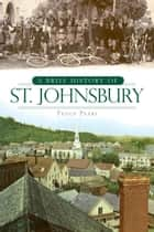 A Brief History of St. Johnsbury ebook by Peggy Pearl