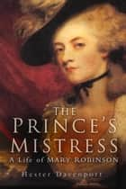 The Prince's Mistress, Perdita - A Life of Mary Robinson ebook by Hester Davenport