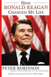 How Ronald Reagan Changed My Life ebook by Peter Robinson
