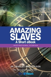 Amazing Slaves - A Short eBook - Inspirational Stories ebook by Charles Margerison