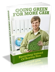 Going Green For More Cash ebook by Anonymous