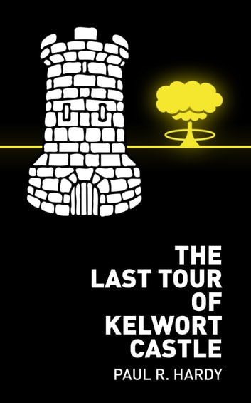 The Last Tour of Kelwort Castle ebook by Paul R. Hardy