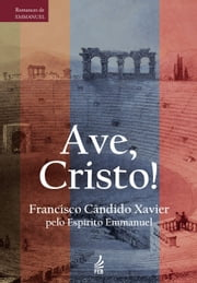 Ave, Cristo! ebook by Francisco Cândido Xavier