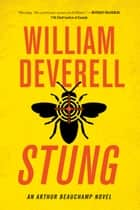 Stung - An Arthur Beauchamp Novel ebook by William Deverell