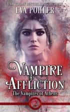Vampire Affliction - The Vampires of Athens, Book Two ebook by Eva Pohler