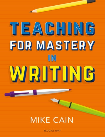 Teaching for Mastery in Writing - A strategy for helping children get good at words ebook by Mike Cain