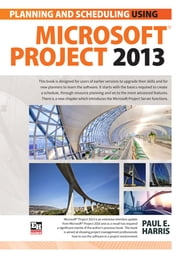 Planning and Scheduling Using Microsoft Project 2013 ebook by Paul E Harris