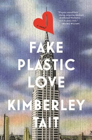 Fake Plastic Love - A Novel ebook by Kimberley Tait