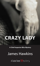 Crazy Lady - An Inspector Bliss Mystery ebook by James Hawkins