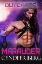 Marauder - Outcasts, #2 ebook by Cyndi Friberg