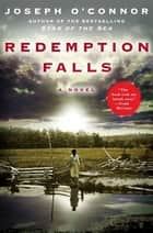 Redemption Falls - A Novel ebook by Joseph O'Connor