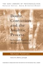 Doubt, Conviction and the Analytic Process - Selected Papers of Michael Feldman ebook by Michael Feldman, Betty Joseph