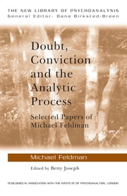 Doubt, Conviction and the Analytic Process - Selected Papers of Michael Feldman ebook by Michael Feldman,Betty Joseph