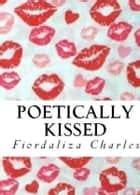 Poetically Kissed ebook by Fiordaliza Charles