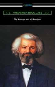 My Bondage and My Freedom (with an Introduction by James McCune Smith) ebook by Frederick Douglass