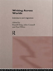 Writing Across Worlds - Literature and Migration ebook by John Connell,Russell King,Paul White