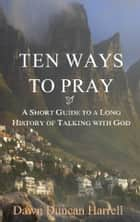 Ten Ways to Pray ebook by Dawn Duncan Harrell