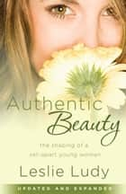 Authentic Beauty ebook by Leslie Ludy