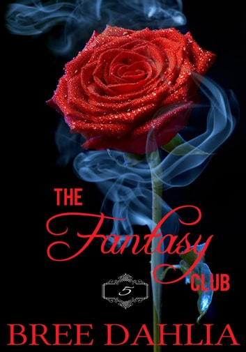 The Fantasy Club #5 - Erotic Confessions, #5 ebook by Bree Dahlia