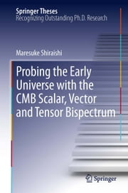 Probing the Early Universe with the CMB Scalar, Vector and Tensor Bispectrum ebook by Maresuke Shiraishi
