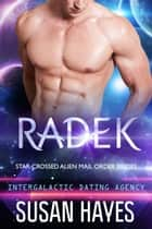 Radek: Star-Crossed Alien Mail Order Brides (Intergalactic Dating Agency) eBook by Susan Hayes
