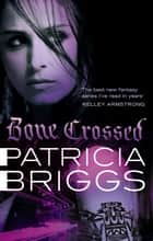 Bone Crossed - Mercy Thompson Book 4 ebook by Patricia Briggs