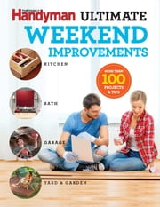 Family Handyman Ultimate Weekend Improvements ebook by Editors at Family Handyman
