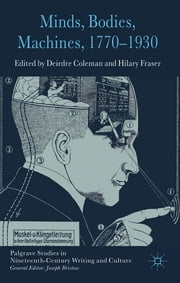Minds, Bodies, Machines, 1770-1930 ebook by Deirdre Coleman,Hilary Fraser