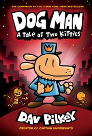 Dog Man: A Tale of Two Kitties: From the Creator of Captain Underpants (Dog Man #3) ebook by Dav Pilkey, Dav Pilkey