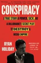 Conspiracy - A True Story of Power, Sex, and a Billionaire's Secret Plot to Destroy a Media Empire ekitaplar by Ryan Holiday