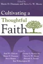 Cultivating a Thoughtful Faith ebook by Steven G. W. Moore, Maxie D. Dunnam