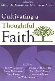 Cultivating a Thoughtful Faith ebook by Steven G. W. Moore,Maxie D. Dunnam